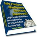 Info-Product Marketing Secrets Exposed!